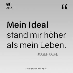 """""""Mein Ideal stand mir höher als mein Leben"""" - Josef Gerl"""