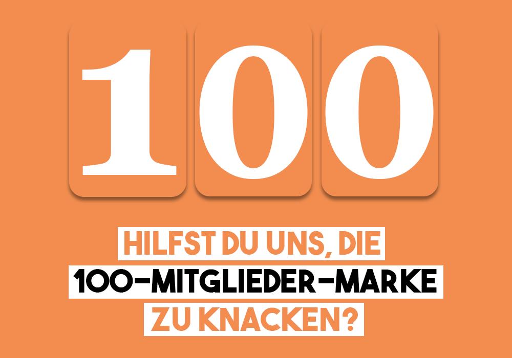 Hilfst du uns, die 100-Mitglieder-Marke zu knacken?